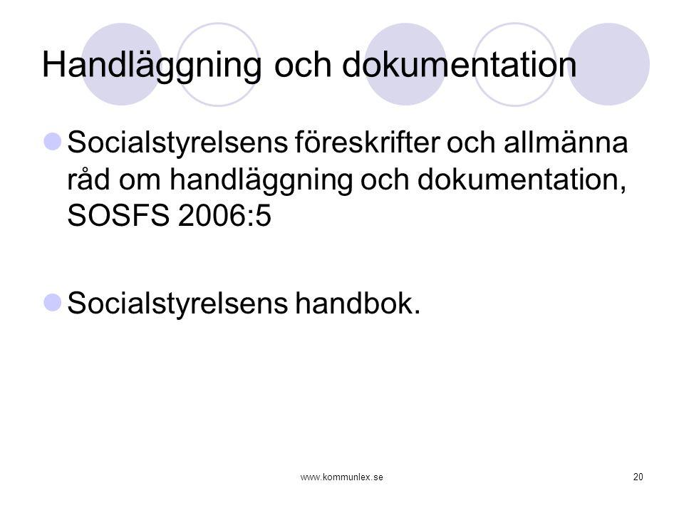 www.kommunlex.se20 Handläggning och dokumentation  Socialstyrelsens föreskrifter och allmänna råd om handläggning och dokumentation, SOSFS 2006:5  S