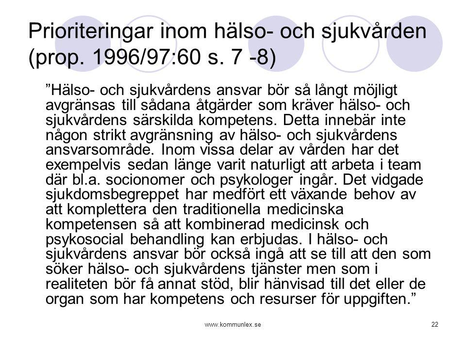 """www.kommunlex.se22 Prioriteringar inom hälso- och sjukvården (prop. 1996/97:60 s. 7 -8) """"Hälso- och sjukvårdens ansvar bör så långt möjligt avgränsas"""