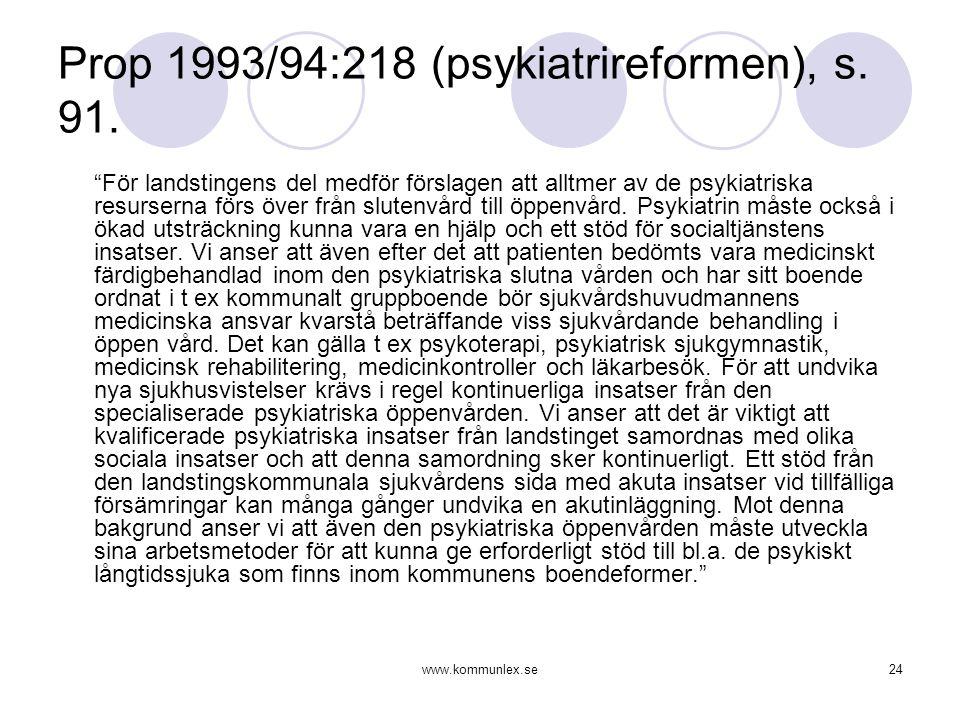"""www.kommunlex.se24 Prop 1993/94:218 (psykiatrireformen), s. 91. """"För landstingens del medför förslagen att alltmer av de psykiatriska resurserna förs"""