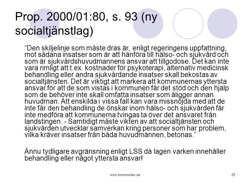 """www.kommunlex.se25 Prop. 2000/01:80, s. 93 (ny socialtjänstlag) """"Den skiljelinje som måste dras är, enligt regeringens uppfattning, mot sådana insatse"""