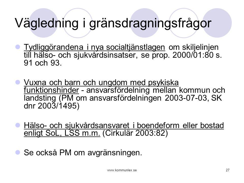 www.kommunlex.se27 Vägledning i gränsdragningsfrågor  Tydliggörandena i nya socialtjänstlagen om skiljelinjen till hälso- och sjukvårdsinsatser, se p