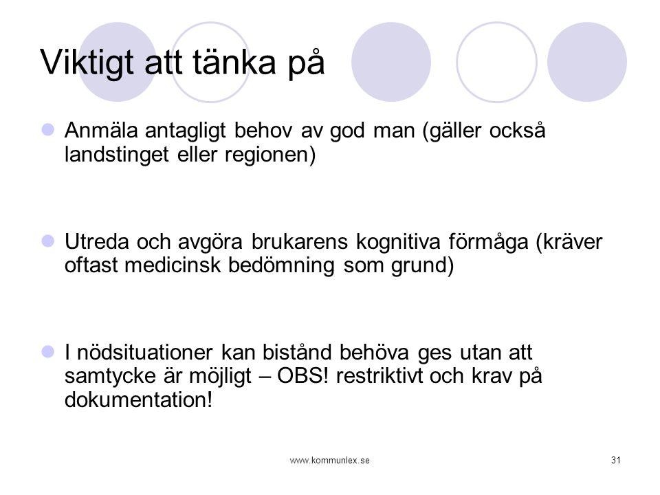 www.kommunlex.se31 Viktigt att tänka på  Anmäla antagligt behov av god man (gäller också landstinget eller regionen)  Utreda och avgöra brukarens ko