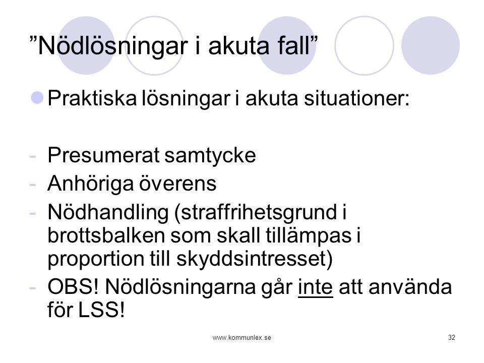 """www.kommunlex.se32 """"Nödlösningar i akuta fall""""  Praktiska lösningar i akuta situationer: -Presumerat samtycke -Anhöriga överens -Nödhandling (straffr"""