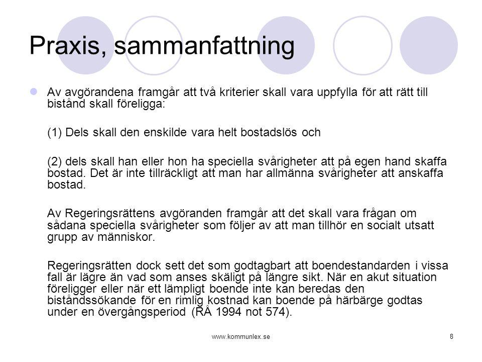 www.kommunlex.se8 Praxis, sammanfattning  Av avgörandena framgår att två kriterier skall vara uppfylla för att rätt till bistånd skall föreligga: (1)
