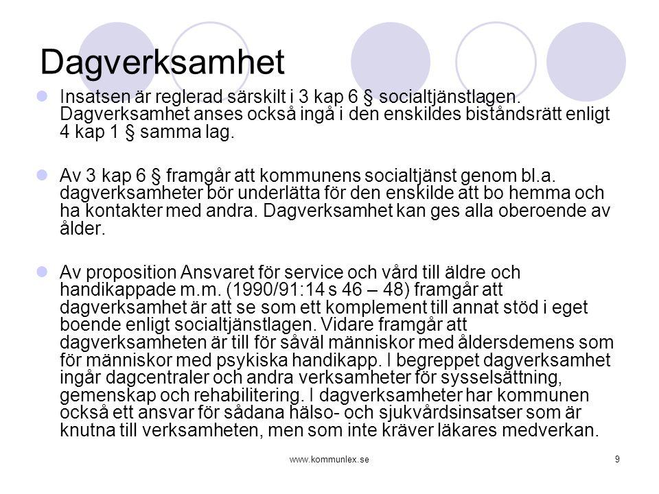 www.kommunlex.se9 Dagverksamhet  Insatsen är reglerad särskilt i 3 kap 6 § socialtjänstlagen. Dagverksamhet anses också ingå i den enskildes bistånds
