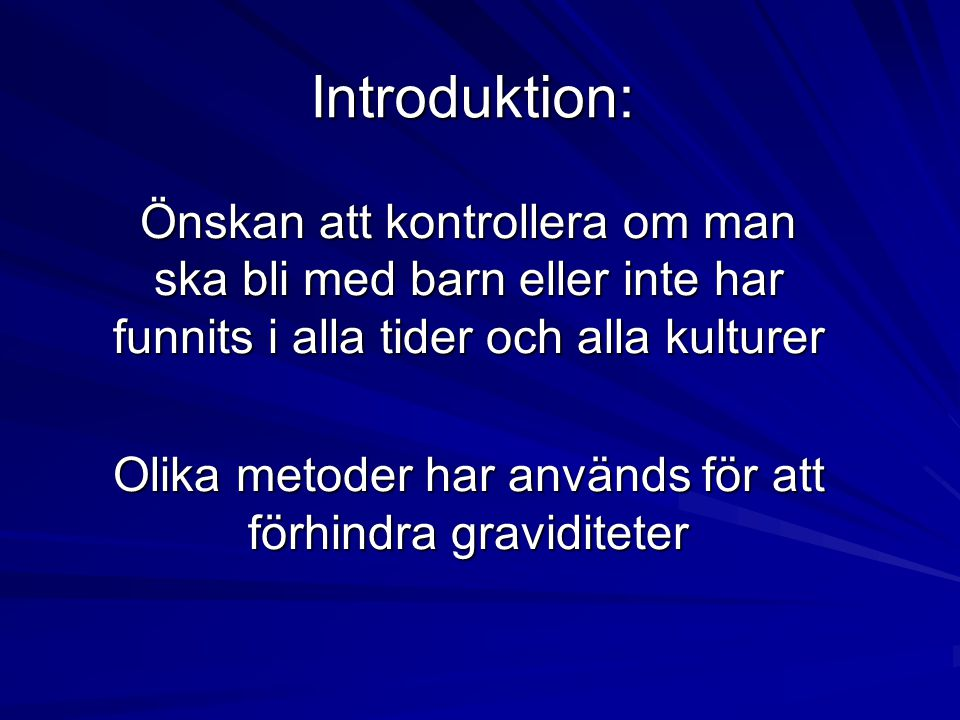 Introduktion: Önskan att kontrollera om man ska bli med barn eller inte har funnits i alla tider och alla kulturer Olika metoder har används för att f