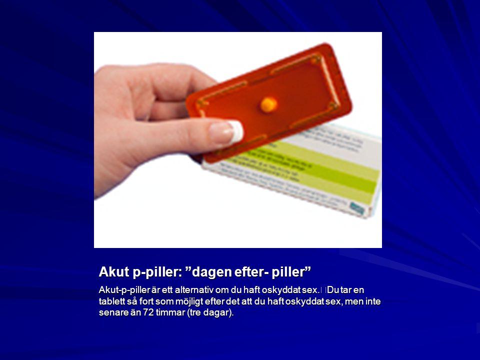 """Akut p-piller: """"dagen efter- piller"""" Akut-p-piller är ett alternativ om du haft oskyddat sex. Du tar en tablett så fort som möjligt efter det att du h"""