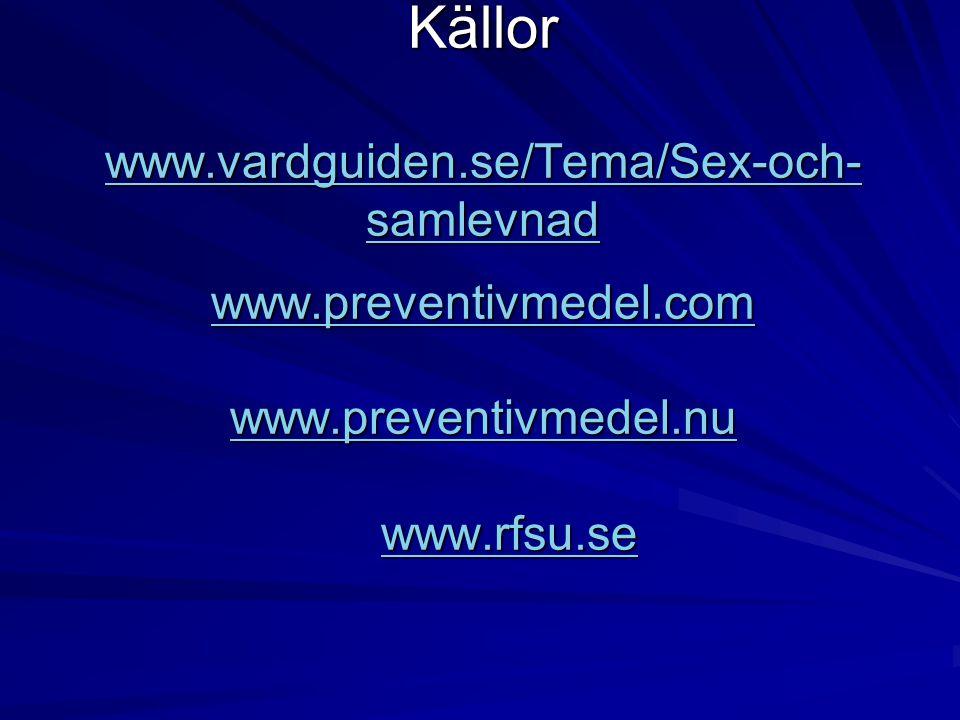 Källor www.vardguiden.se/Tema/Sex-och- samlevnad www.preventivmedel.com www.preventivmedel.nu www.rfsu.se www.vardguiden.se/Tema/Sex-och- samlevnad ww
