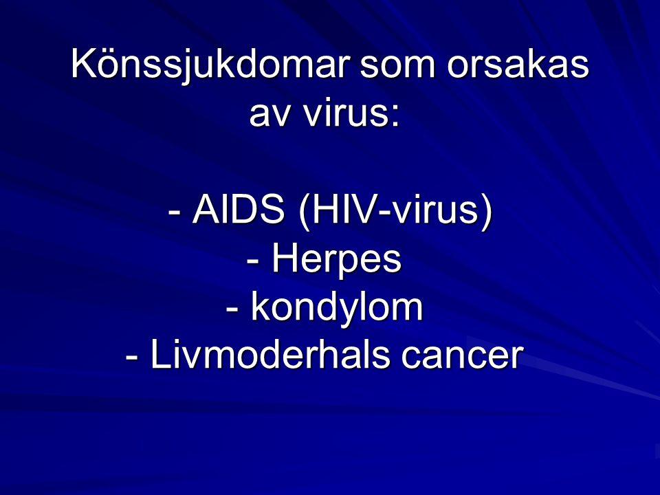 Könssjukdomar som orsakas av virus: - AIDS (HIV-virus) - Herpes - kondylom - Livmoderhals cancer Könssjukdomar som orsakas av virus: - AIDS (HIV-virus