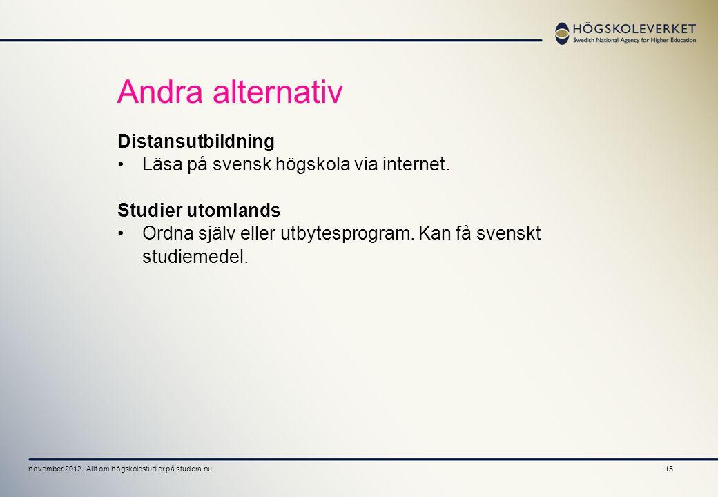 15 Andra alternativ Distansutbildning •Läsa på svensk högskola via internet. Studier utomlands •Ordna själv eller utbytesprogram. Kan få svenskt studi