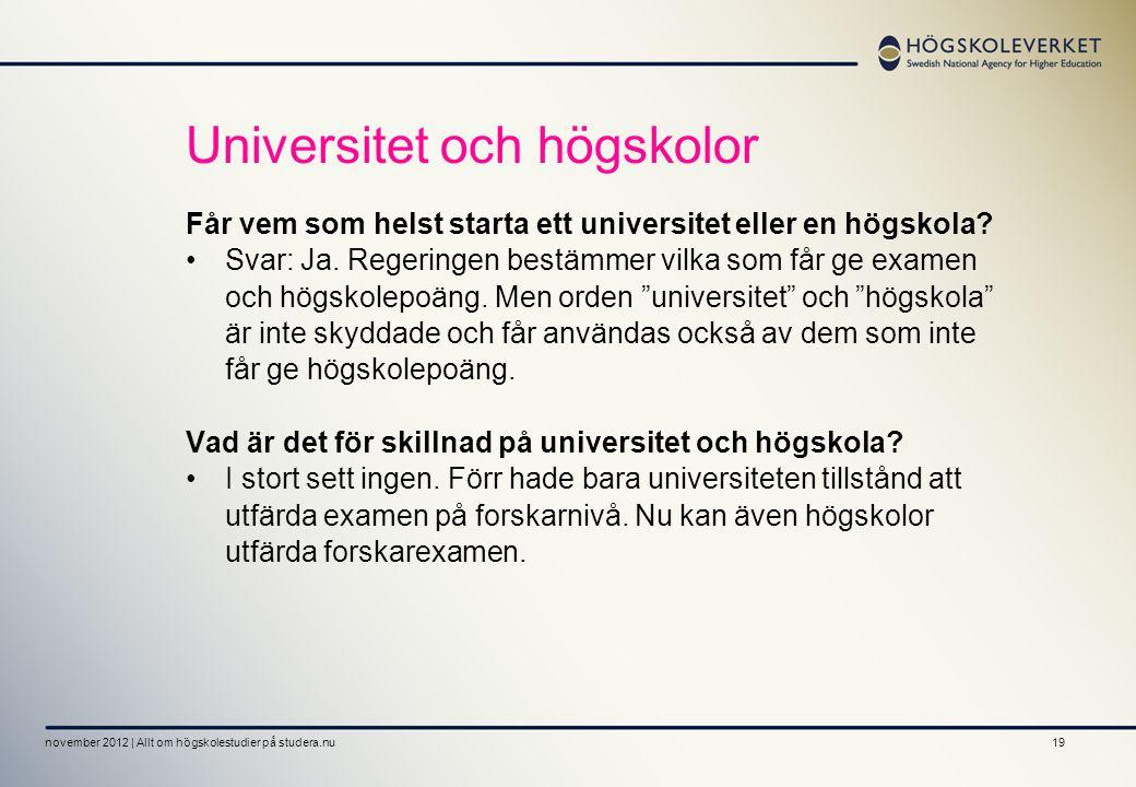 19 Universitet och högskolor Får vem som helst starta ett universitet eller en högskola? •Svar: Ja. Regeringen bestämmer vilka som får ge examen och h