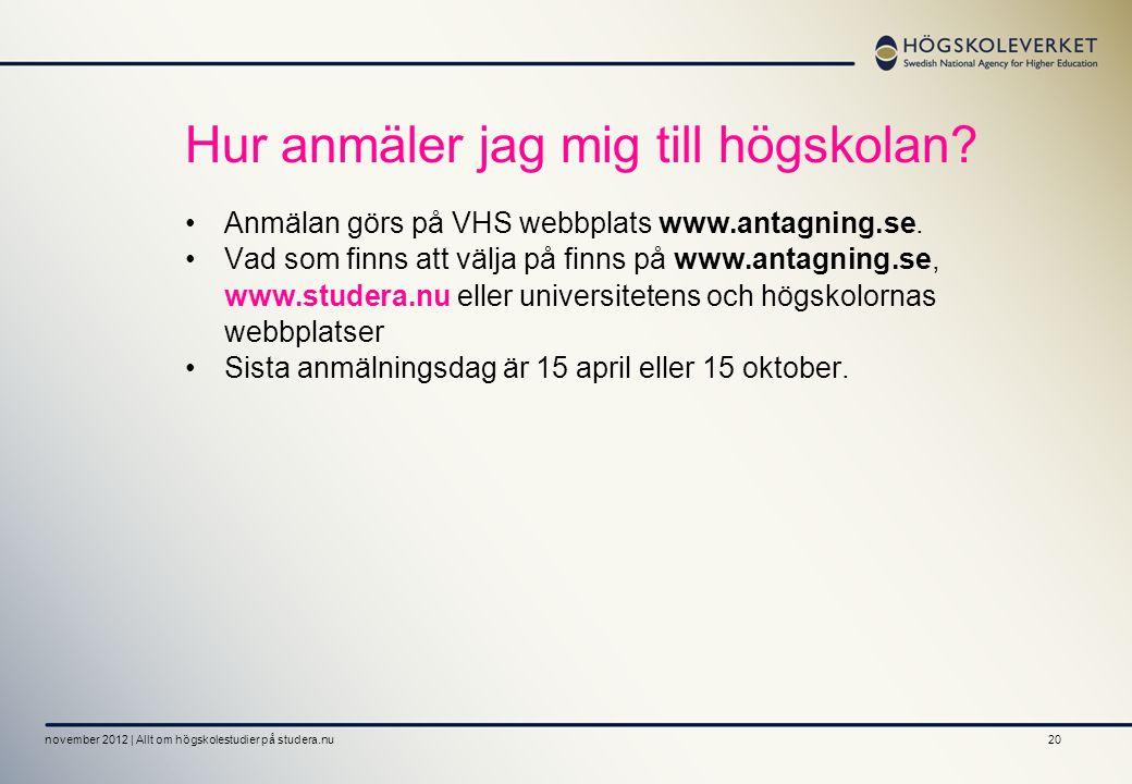 20 Hur anmäler jag mig till högskolan? •Anmälan görs på VHS webbplats www.antagning.se. •Vad som finns att välja på finns på www.antagning.se, www.stu