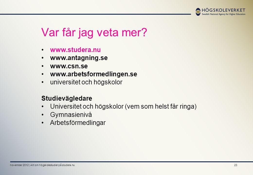 23 Var får jag veta mer? •www.studera.nu •www.antagning.se •www.csn.se •www.arbetsformedlingen.se •universitet och högskolor Studievägledare •Universi