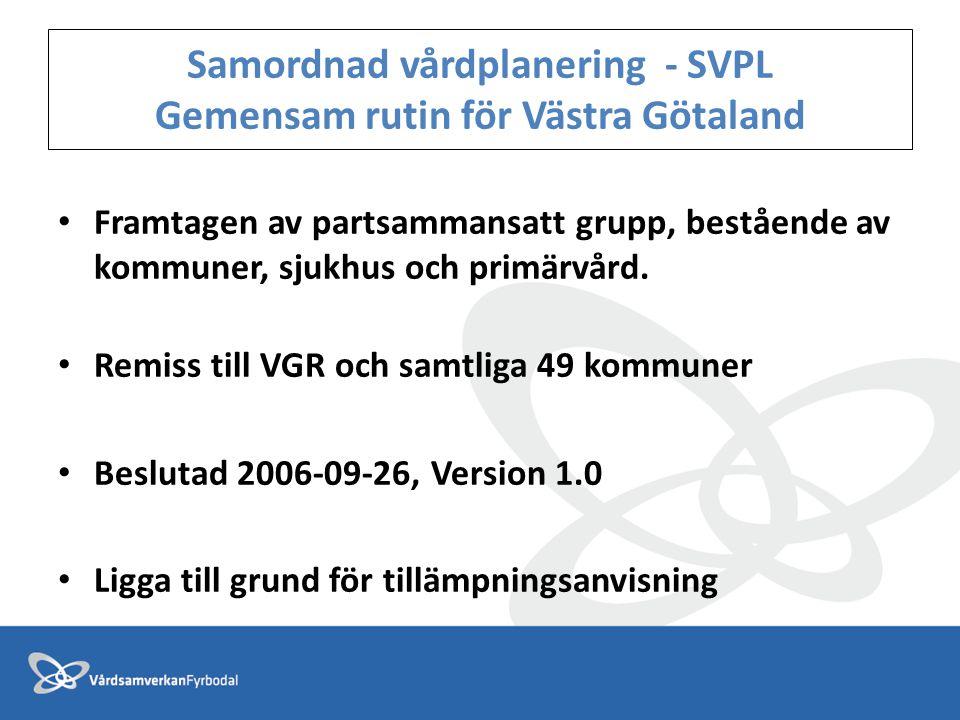 Samordnad vårdplanering - SVPL Gemensam rutin för Västra Götaland • Framtagen av partsammansatt grupp, bestående av kommuner, sjukhus och primärvård.