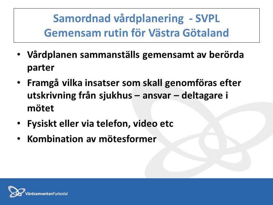 Samordnad vårdplanering - SVPL Gemensam rutin för Västra Götaland • Vårdplanen sammanställs gemensamt av berörda parter • Framgå vilka insatser som sk