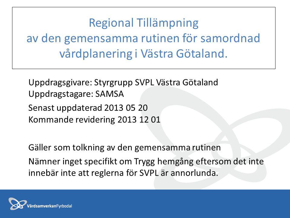 Regional Tillämpning av den gemensamma rutinen för samordnad vårdplanering i Västra Götaland. Uppdragsgivare: Styrgrupp SVPL Västra Götaland Uppdragst