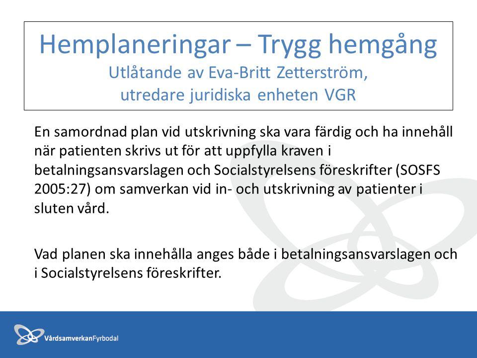 Hemplaneringar – Trygg hemgång Utlåtande av Eva-Britt Zetterström, utredare juridiska enheten VGR En samordnad plan vid utskrivning ska vara färdig oc