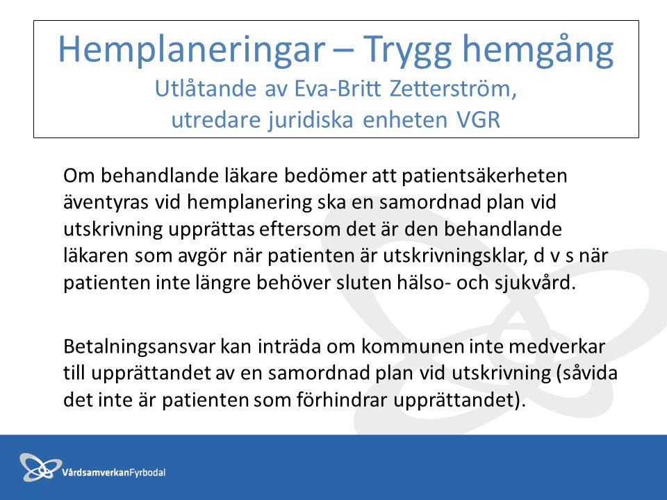 Hemplaneringar – Trygg hemgång Utlåtande av Eva-Britt Zetterström, utredare juridiska enheten VGR Om behandlande läkare bedömer att patientsäkerheten