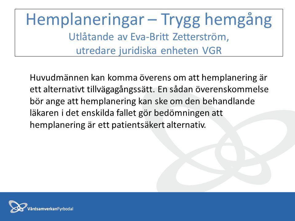 Hemplaneringar – Trygg hemgång Utlåtande av Eva-Britt Zetterström, utredare juridiska enheten VGR Huvudmännen kan komma överens om att hemplanering är