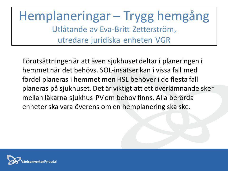 Hemplaneringar – Trygg hemgång Utlåtande av Eva-Britt Zetterström, utredare juridiska enheten VGR Förutsättningen är att även sjukhuset deltar i plane