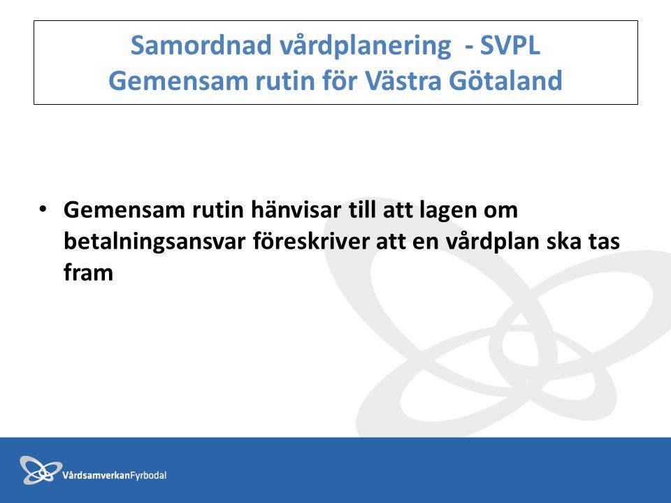 Samordnad vårdplanering - SVPL Gemensam rutin för Västra Götaland • Gemensam rutin hänvisar till att lagen om betalningsansvar föreskriver att en vård