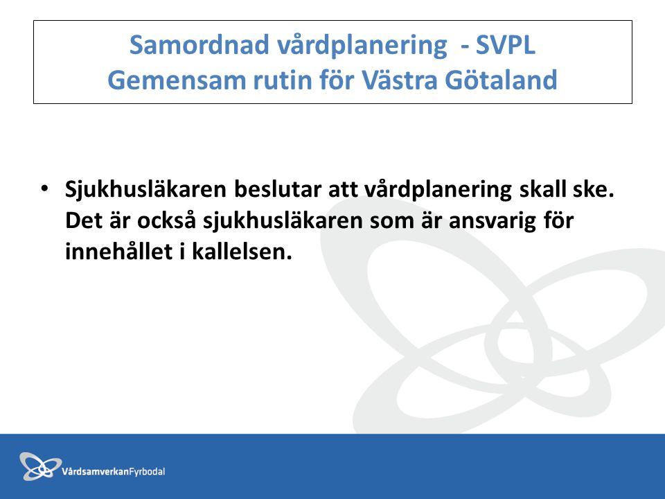 Samordnad vårdplanering - SVPL Gemensam rutin för Västra Götaland • Sjukhusläkaren beslutar att vårdplanering skall ske. Det är också sjukhusläkaren s