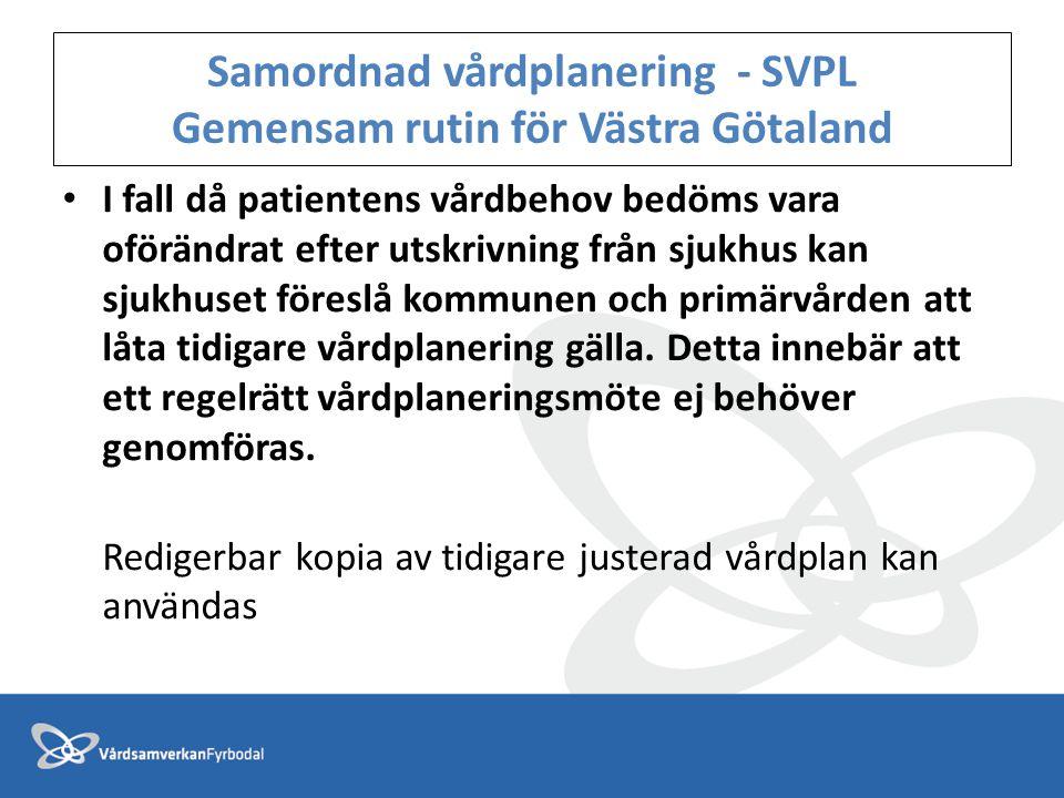 Samordnad vårdplanering - SVPL Gemensam rutin för Västra Götaland • I fall då patientens vårdbehov bedöms vara oförändrat efter utskrivning från sjukh