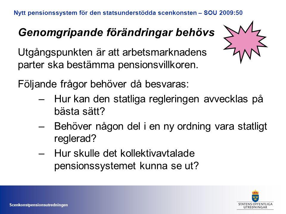 Scenkonstpensionsutredningen Genomgripande förändringar behövs Utgångspunkten är att arbetsmarknadens parter ska bestämma pensionsvillkoren. Följande