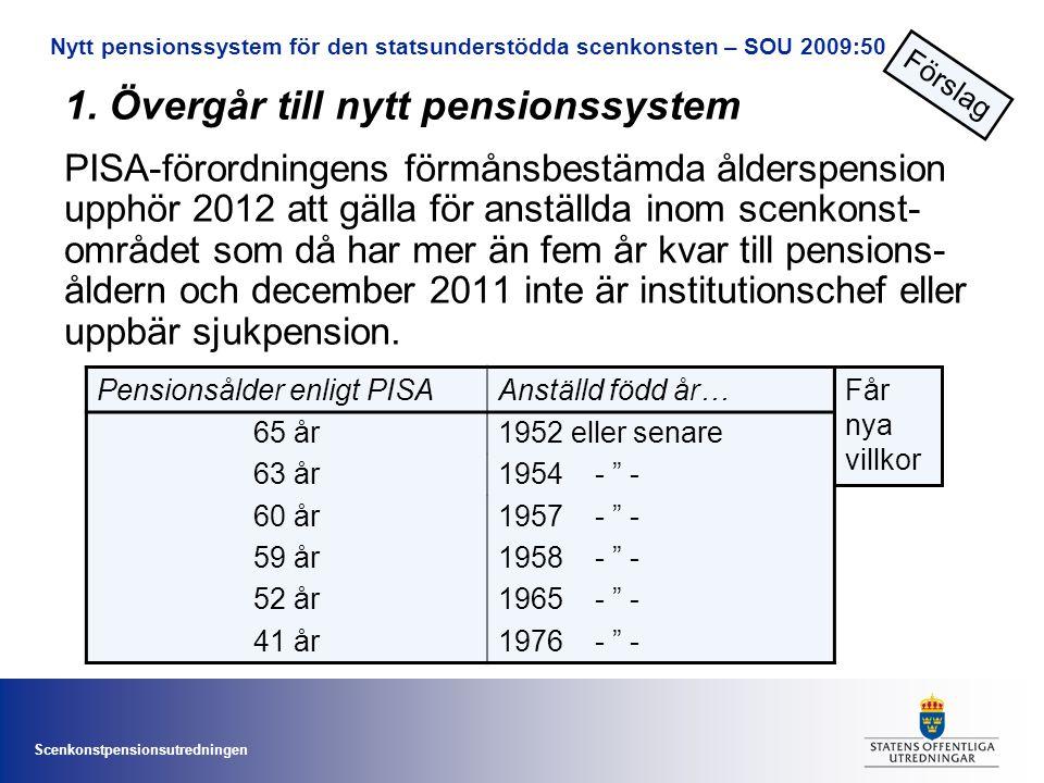 Scenkonstpensionsutredningen 1. Övergår till nytt pensionssystem PISA-förordningens förmånsbestämda ålderspension upphör 2012 att gälla för anställda