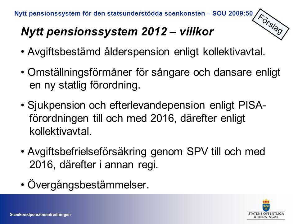 Scenkonstpensionsutredningen Nytt pensionssystem 2012 – villkor • Avgiftsbestämd ålderspension enligt kollektivavtal.
