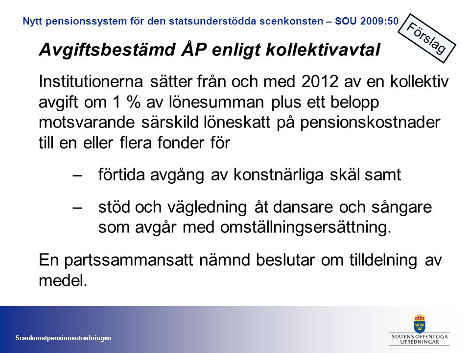 Scenkonstpensionsutredningen Avgiftsbestämd ÅP enligt kollektivavtal Institutionerna sätter från och med 2012 av en kollektiv avgift om 1 % av lönesum