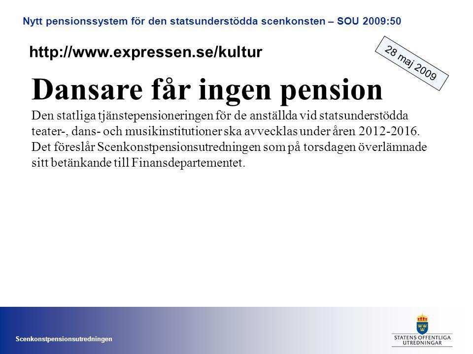 Scenkonstpensionsutredningen Nytt pensionssystem för den statsunderstödda scenkonsten – SOU 2009:50 Dansare får ingen pension Den statliga tjänstepensioneringen för de anställda vid statsunderstödda teater-, dans- och musikinstitutioner ska avvecklas under åren 2012-2016.