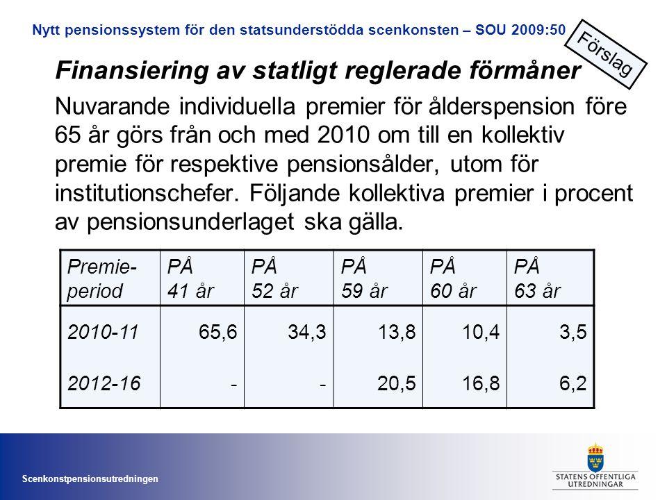 Scenkonstpensionsutredningen Finansiering av statligt reglerade förmåner Nuvarande individuella premier för ålderspension före 65 år görs från och med 2010 om till en kollektiv premie för respektive pensionsålder, utom för institutionschefer.