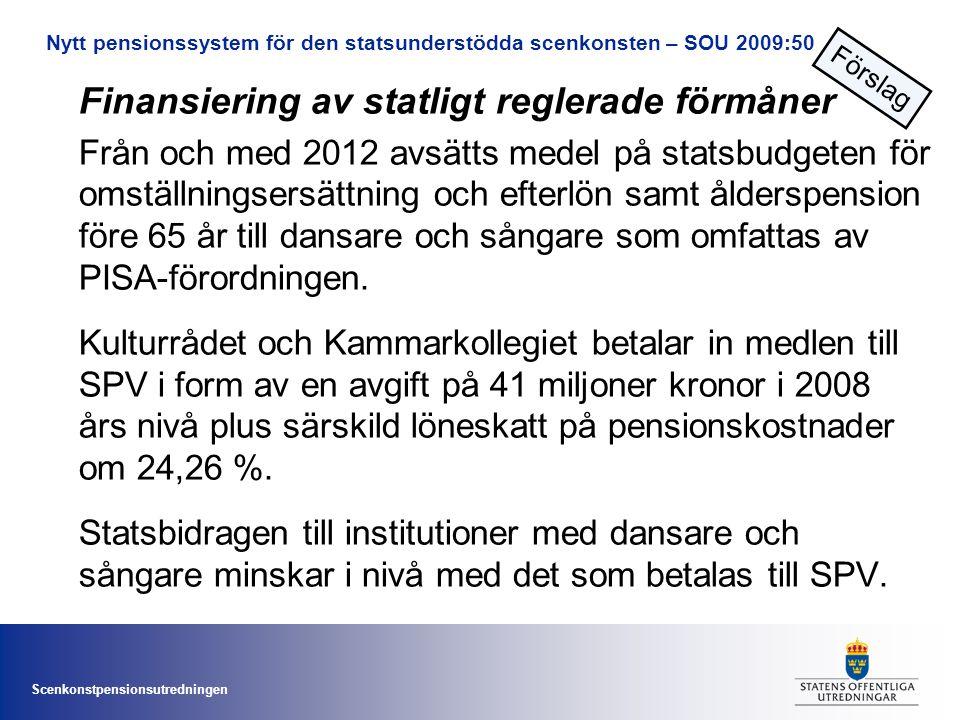 Scenkonstpensionsutredningen Finansiering av statligt reglerade förmåner Från och med 2012 avsätts medel på statsbudgeten för omställningsersättning och efterlön samt ålderspension före 65 år till dansare och sångare som omfattas av PISA-förordningen.