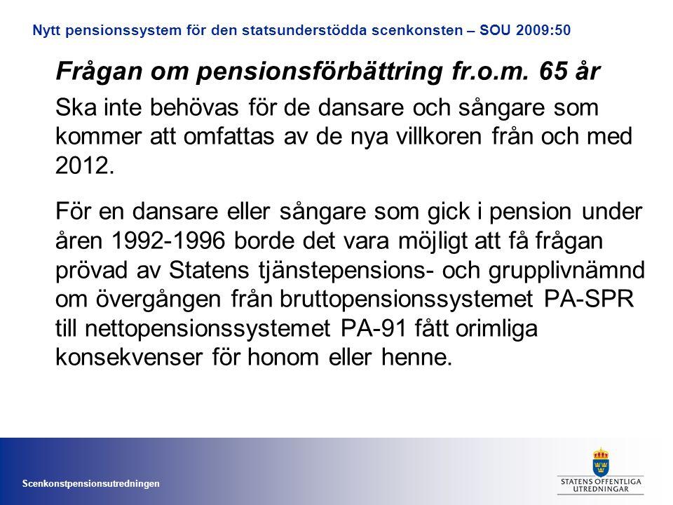 Scenkonstpensionsutredningen Frågan om pensionsförbättring fr.o.m. 65 år Ska inte behövas för de dansare och sångare som kommer att omfattas av de nya