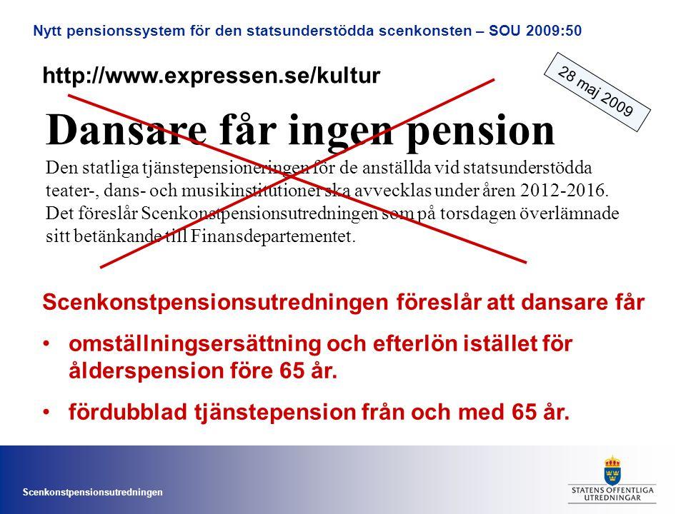 Scenkonstpensionsutredningen Nytt pensionssystem för den statsunderstödda scenkonsten – SOU 2009:50 Dansare får ingen pension Den statliga tjänstepens