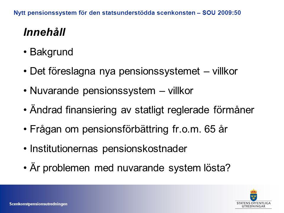 Scenkonstpensionsutredningen Innehåll • Bakgrund • Det föreslagna nya pensionssystemet – villkor • Nuvarande pensionssystem – villkor • Ändrad finansi