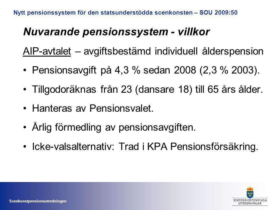 Scenkonstpensionsutredningen Nytt pensionssystem för den statsunderstödda scenkonsten – SOU 2009:50 Nuvarande pensionssystem - villkor AIP-avtalet – avgiftsbestämd individuell ålderspension •Pensionsavgift på 4,3 % sedan 2008 (2,3 % 2003).
