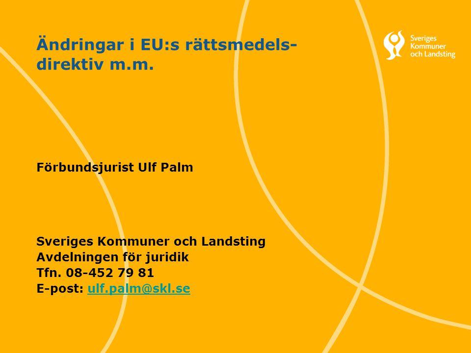 1 Ändringar i EU:s rättsmedels- direktiv m.m. Förbundsjurist Ulf Palm Sveriges Kommuner och Landsting Avdelningen för juridik Tfn. 08-452 79 81 E-post