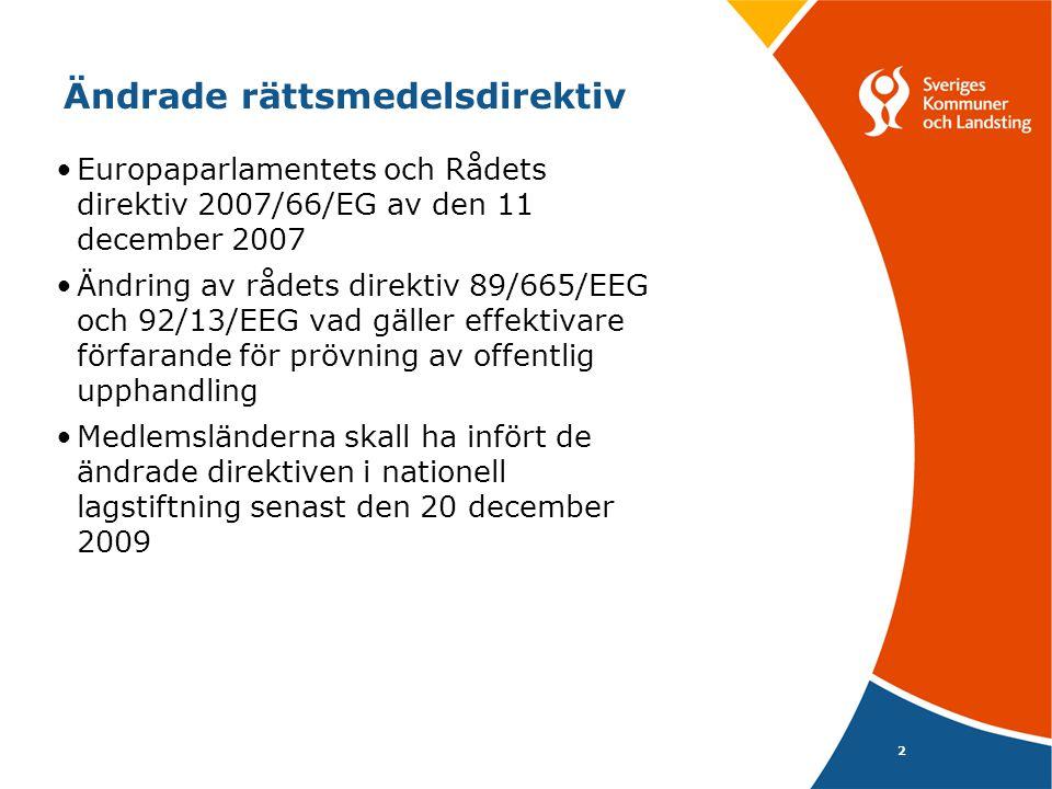 2 Ändrade rättsmedelsdirektiv •Europaparlamentets och Rådets direktiv 2007/66/EG av den 11 december 2007 •Ändring av rådets direktiv 89/665/EEG och 92