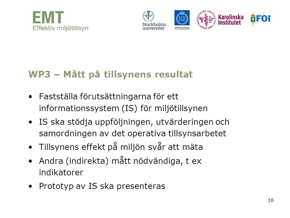 16 WP3 – Mått på tillsynens resultat •Fastställa förutsättningarna för ett informationssystem (IS) för miljötillsynen •IS ska stödja uppföljningen, ut