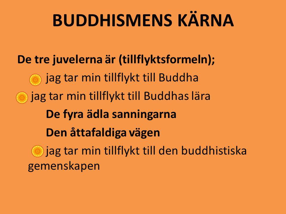 BUDDHISMENS KÄRNA De tre juvelerna är (tillflyktsformeln); jag tar min tillflykt till Buddha jag tar min tillflykt till Buddhas lära De fyra ädla sann