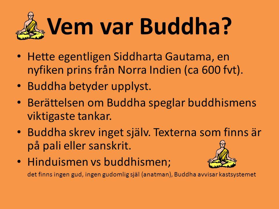 Vem var Buddha? • Hette egentligen Siddharta Gautama, en nyfiken prins från Norra Indien (ca 600 fvt). • Buddha betyder upplyst. • Berättelsen om Budd
