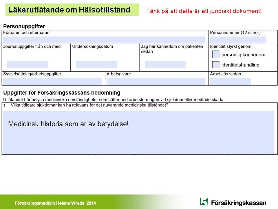 Försäkringsmedicin Helene Wrede 2014 Läkarutlåtande om Hälsotillstånd Medicinsk historia som är av betydelse! Tänk på att detta är ett juridiskt dokum