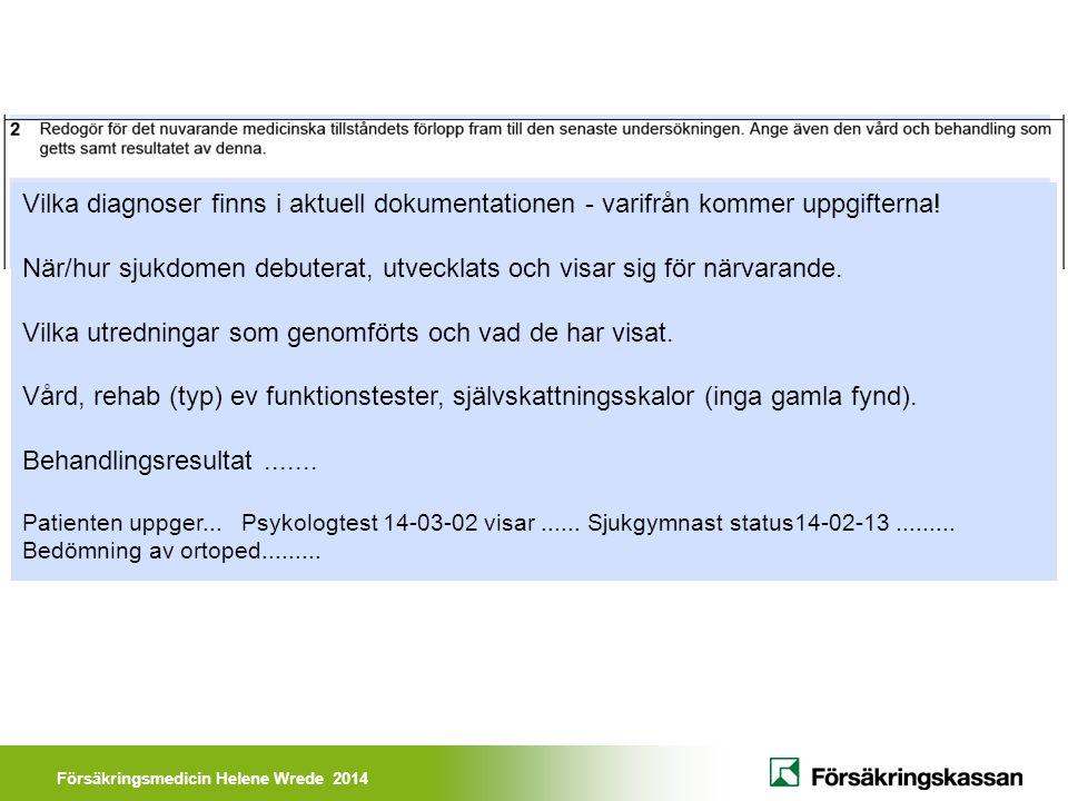 Försäkringsmedicin Helene Wrede 2014 Vilka diagnoser finns i aktuell dokumentationen - varifrån kommer uppgifterna! När/hur sjukdomen debuterat, utvec