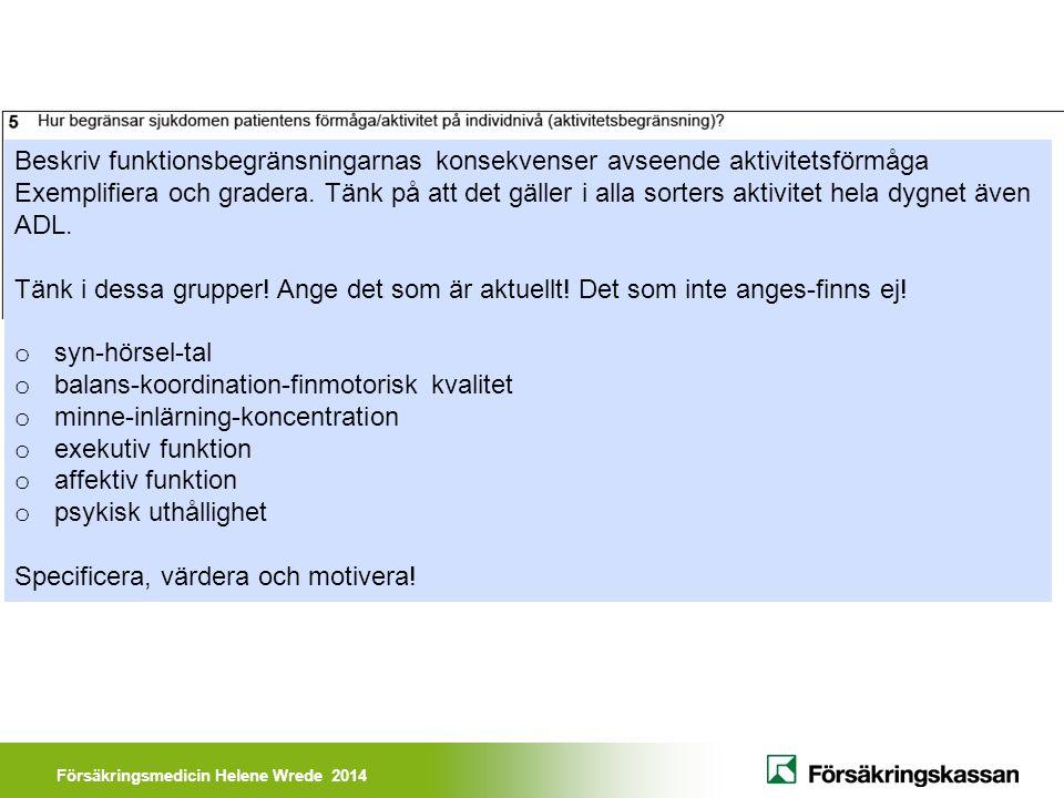 Försäkringsmedicin Helene Wrede 2014 Beskriv funktionsbegränsningarnas konsekvenser avseende aktivitetsförmåga Exemplifiera och gradera. Tänk på att d