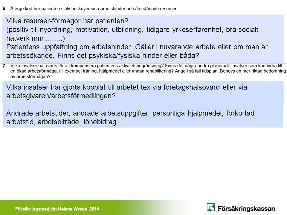 Försäkringsmedicin Helene Wrede 2014 Vilka resurser-förmågor har patienten? (positiv till nyordning, motivation, utbildning, tidigare yrkeserfarenhet,