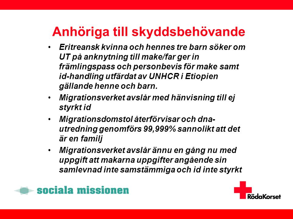 Anhöriga till skyddsbehövande •Eritreansk kvinna och hennes tre barn söker om UT på anknytning till make/far ger in främlingspass och personbevis för