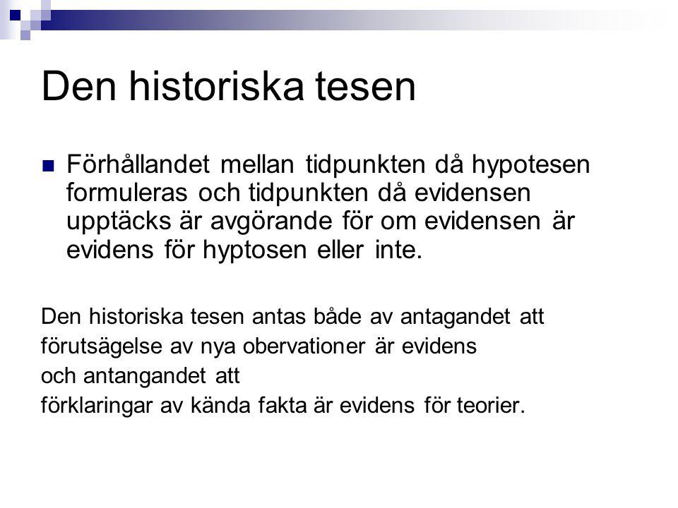 Den historiska tesen  Förhållandet mellan tidpunkten då hypotesen formuleras och tidpunkten då evidensen upptäcks är avgörande för om evidensen är ev