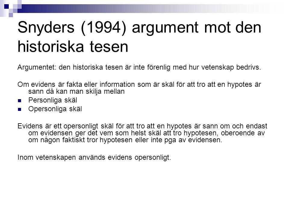 Snyders (1994) argument mot den historiska tesen Argumentet: den historiska tesen är inte förenlig med hur vetenskap bedrivs. Om evidens är fakta elle